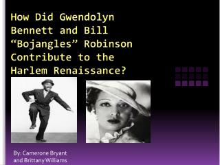"How Did Gwendolyn Bennett and Bill "" Bojangles "" Robinson Contribute to the Harlem Renaissance?"