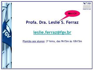 Profa. Dra. Leslie S. Ferraz leslie.ferraz@fgv.br