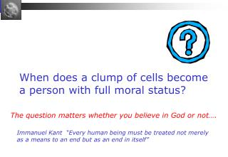 When does a clump of cells become a person with full moral status?