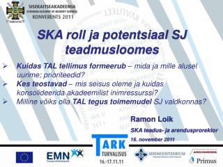 Ramon Loik SKA teadus- ja arendusprorektor 16. november 2011
