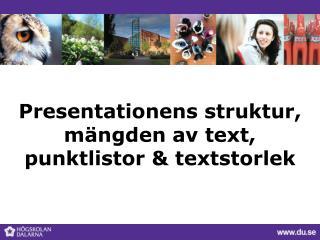 Presentationens struktur, mängden av text, punktlistor & textstorlek