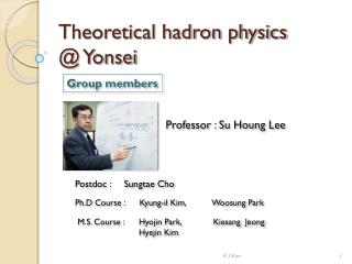 Theoretical hadron physics @ Yonsei