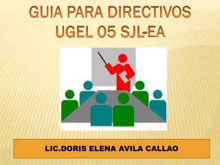 GUIA PARA  DIRECTIVOS UGEL 05 SJL-EA