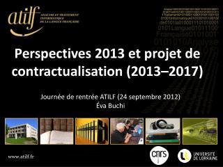 Perspectives 2013 et projet de contractualisation (2013–2017)