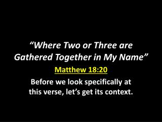 """Where Two or Three are Gathered Together in My Name"""