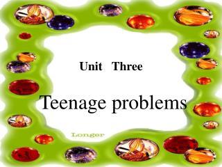 Unit   Three Teenage problems