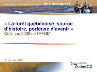 «La forêt québécoise, source d'histoire, porteuse d'avenir» Colloque 2008 de l'AFQM