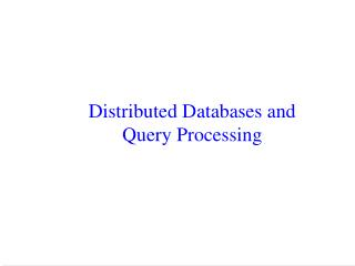 Distributed Databases and  Query Processing