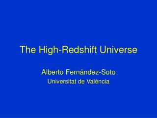 The High-Redshift Universe