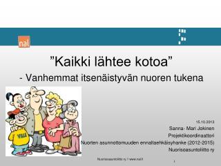 """""""Kaikki lähtee kotoa"""" - Vanhemmat itsenäistyvän nuoren tukena 15.10.2013 Sanna- Mari Jokinen"""