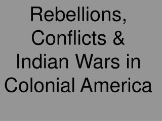 Rebellions, Conflicts & Indian Wars in Colonial America