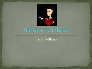 Subject vs. Object