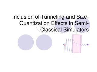 Inclusion of Tunneling and Size-Quantization Effects in Semi-Classical Simulators
