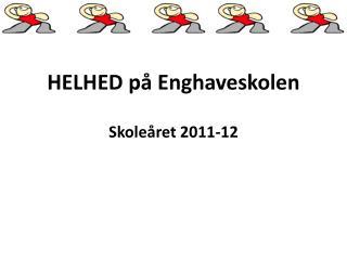 HELHED på Enghaveskolen Skoleåret 2011-12