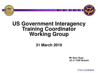 US Government Interagency Training Coordinator              Working Group 31 March 2010