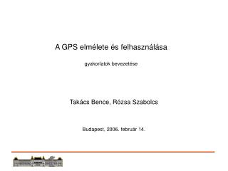 A GPS elm é lete  és felhasználása gyakorlatok bevezetése