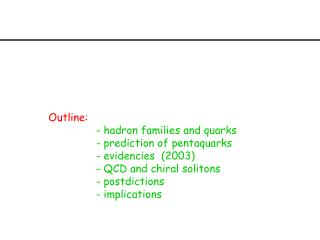 Outline: - hadron families and quarks                - prediction of pentaquarks