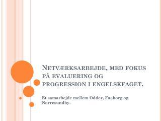 Netværksarbejde, med fokus på evaluering og progression i  engelskfaget .