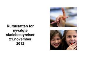Kursusaften for nyvalgte skolebestyrelser 21.november 2012