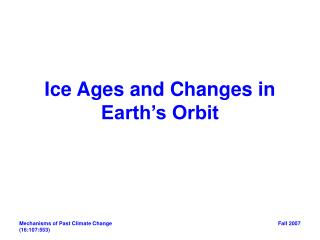 Ice Ages and Changes in Earth�s Orbit