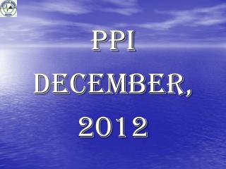 PPI DECEMBER,  2012