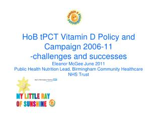 HoB tPCT Vitamin D Policy and Campaign 2006-11 -challenges and successes Eleanor McGee June 2011 Public Health Nutrition