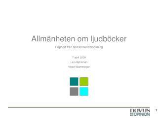Allmänheten om ljudböcker Rapport från opinionsundersökning 7 april 2009 Lars Björkman