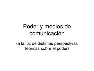 Poder y medios de comunicaci�n