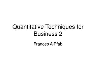 Quantitative Techniques for Business 2
