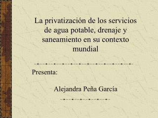 La privatizaci�n de los servicios de agua potable, drenaje y saneamiento en su contexto mundial