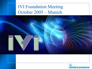IVI Foundation Meeting October 2005 � Munich