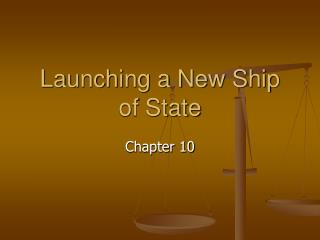 Launching a New Ship of State