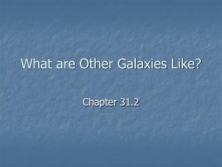 What are Other Galaxies Like?