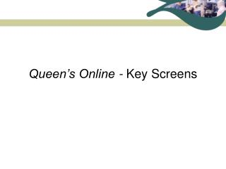 Queen's Online -  Key Screens