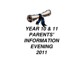 YEAR 10 & 11 PARENTS�  INFORMATION EVENING 2011