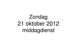 Zondag 21 oktober 2012 middagdienst