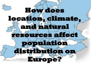 How does location, climate, and natural resources affect population distribution on Europe?