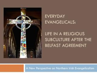 Everyday Evangelicals : Life in a Religious Subculture after the Belfast Agreement