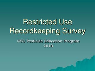 Restricted Use Recordkeeping Survey