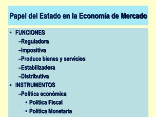 FUNCIONES Reguladora Impositiva Produce bienes y servicios Estabilizadora Distributiva