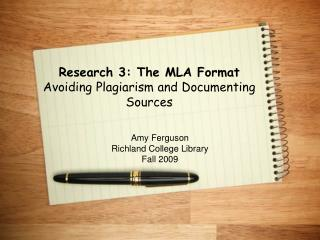 Research 3: The MLA Format Avoiding Plagiarism and Documenting Sources