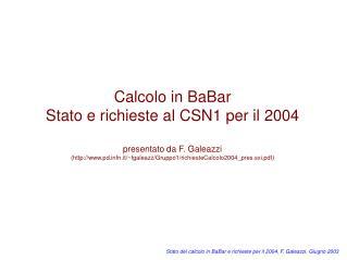 Calcolo in BaBar Stato e richieste al CSN1 per il 2004