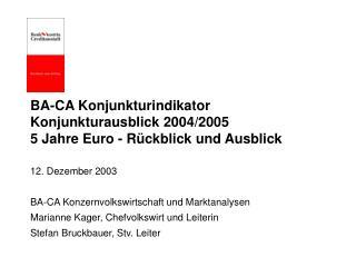 BA-CA Konjunkturindikator Konjunkturausblick 2004/2005 5 Jahre Euro - Rückblick und Ausblick
