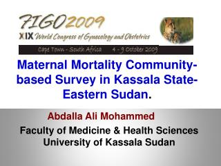 Maternal Mortality Community-based Survey in  Kassala  State- Eastern Sudan .