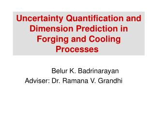 Uncertainty Quantification and Dimension Prediction in Forging and Cooling Processes