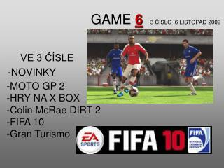 GAME  6 3 ČÍSLO ,6 LISTOPAD 2009