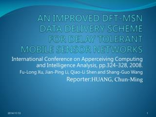 AN IMPROVED DFT-MSN  DATA DELIVERY SCHEME  FOR DELAY TOLERANT  MOBILE SENSOR NETWORKS