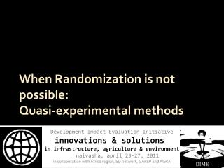 When Randomization is not possible:  Quasi-experimental methods