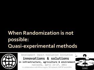 When Randomization is not possible:  Quasi-experimental methods