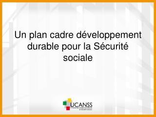 Un plan cadre développement durable pour la Sécurité sociale